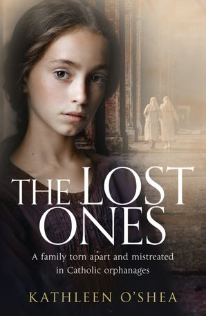 The Lost Ones: A family torn apart and abused in Catholic orphanages eBook  by Kathleen O'Shea