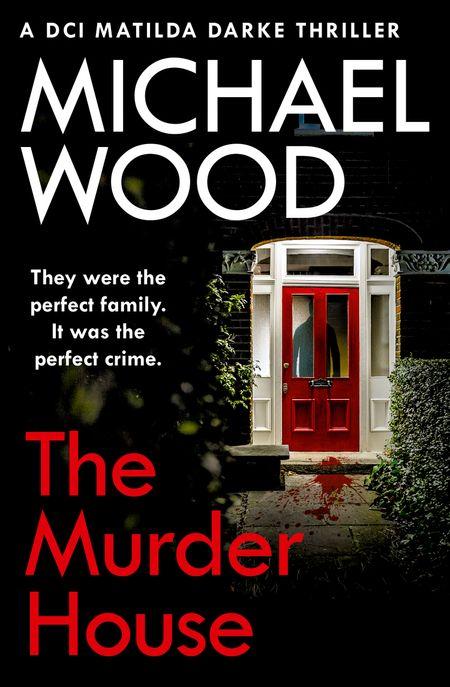 The Murder House (DCI Matilda Darke Thriller, Book 5) - Michael Wood