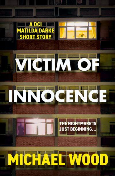 Victim of Innocence: A DCI Matilda Darke short story - Michael Wood