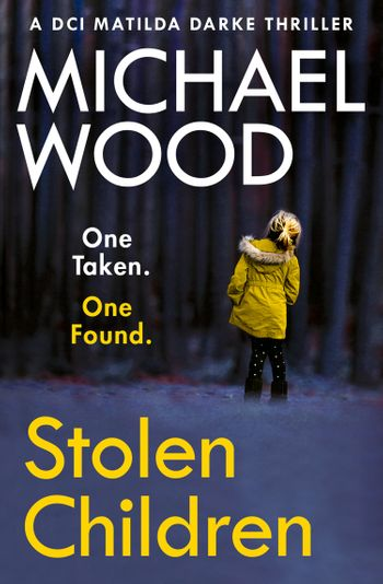 Stolen Children (DCI Matilda Darke Thriller, Book 6) - Michael Wood
