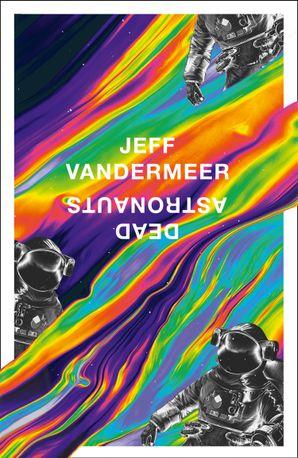 Dead Astronauts Hardcover  by Jeff VanderMeer
