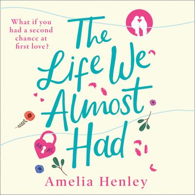 The Life We Almost Had - Amelia Henley, Read by Penelope Rawlins and Andy Creswell