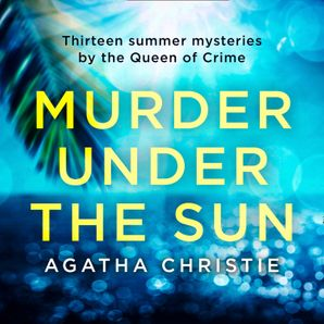 Murder Under the Sun: 13 summer mysteries by the Queen of Crime  Unabridged edition by