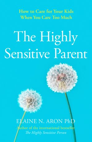 the-highly-sensitive-parent-how-to-care-for-your-kids-when-you-care-too-much