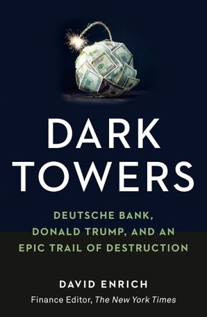 Dark Towers: Deutsche Bank, Donald Trump and an Epic Trail of Destruction Hardcover  by David Enrich