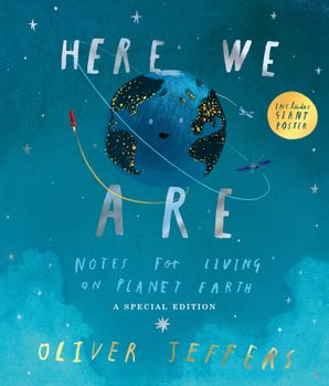 Here We Are: Notes for Living on Planet Earth – A Special Edition Hardcover  by Oliver Jeffers