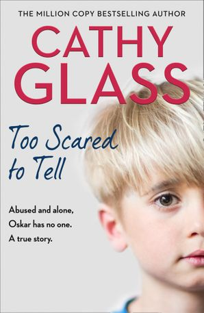 Too Scared to Tell: Abused and alone, Oskar has no one. A true story. Paperback  by Cathy Glass