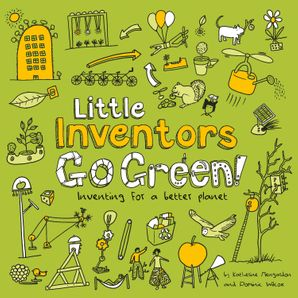 Little Inventors Go Green!: Inventing for a better planet Paperback  by Dominic Wilcox