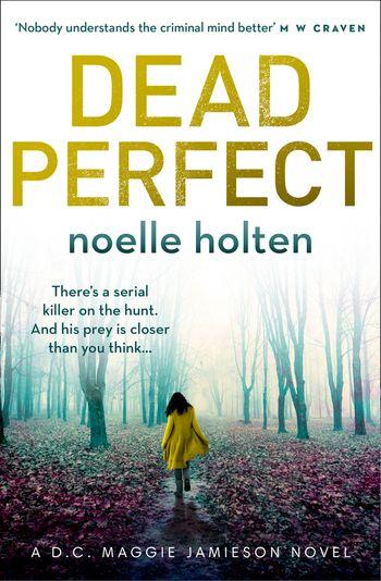 Dead Perfect (Maggie Jamieson thriller, Book 3) - Noelle Holten
