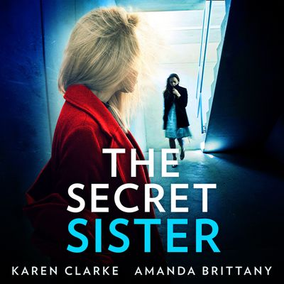 The Secret Sister - K A Clarke and A J Brittany, Read by Avena Wallace and Laoise Sweeney