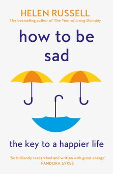 How to be Sad: Everything I've learned about getting happier, by being sad, better