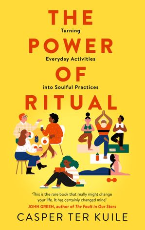 The Power of Ritual: Turning Everyday Activities into Soulful Practices Hardcover  by Casper Ter Kuile