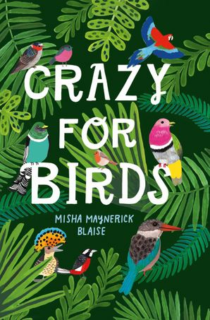 Crazy for Birds Hardcover  by Misha Maynerick Blaise