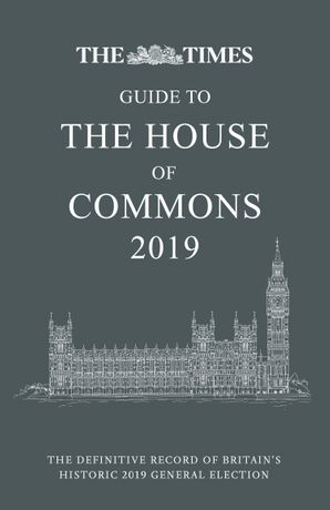 The Times Guide to the House of Commons 2019: The definitive record of Britain's historic 2019 General Election Hardcover  by No Author