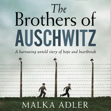 The Brothers of Auschwitz - Malka Adler, Translated by Noel Canin, Read by Peter Noble