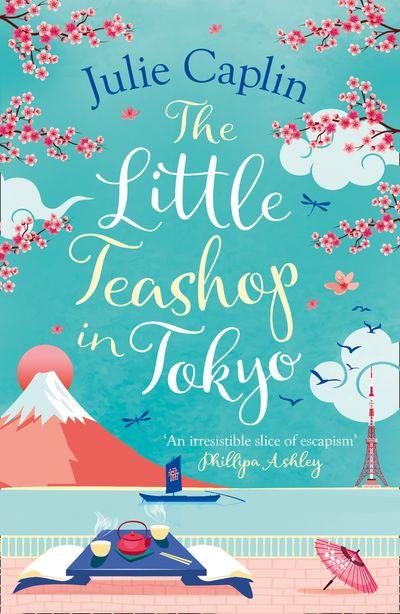 The Little Teashop in Tokyo (Romantic Escapes, Book 6) - Julie Caplin