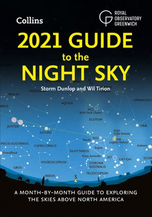 2021 Guide to the Night Sky: A month-by-month guide to exploring the skies above North America Paperback  by Storm Dunlop