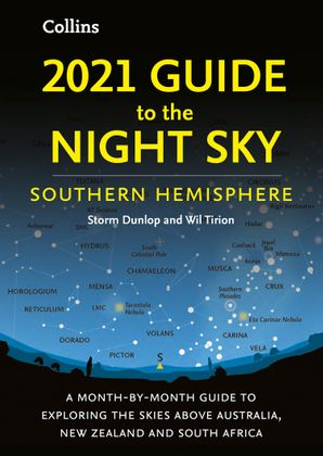 2021 Guide to the Night Sky Southern Hemisphere: A month-by-month guide to exploring the skies above Australia, New Zealand and South Africa Paperback  by Storm Dunlop