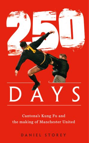 250 Days: Cantona's Kung Fu and the Making of Man U Paperback  by Daniel Storey