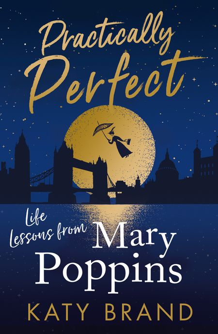 Practically Perfect: Life Lessons from Mary Poppins - Katy Brand