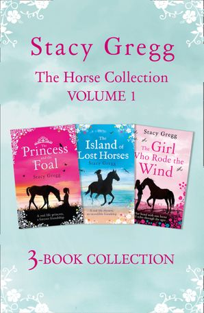 the-stacy-gregg-3-book-horse-collection-volume-1-the-princess-and-the-foal-the-island-of-lost-horses-and-the-girl-who-rode-the-wind