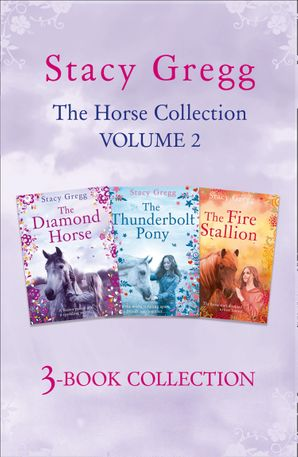 the-stacy-gregg-3-book-horse-collection-volume-2-the-diamond-horse-the-thunderbolt-pony-the-fire-stallion