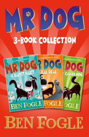 Mr Dog Animal Adventures: Volume 1: Mr Dog and the Rabbit Habit, Mr Dog and the Seal Deal, Mr Dog and a Hedge Called Hog eBook  by Ben Fogle