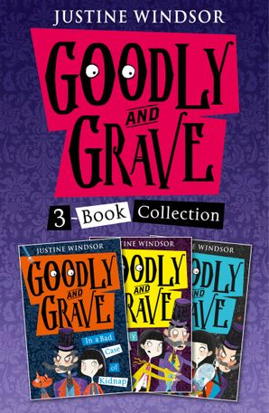 Goodly and Grave 3-Book Story Collection: A Bad Case of Kidnap, A Deadly Case of Murder, A Case of Bad Magic eBook  by Justine Windsor
