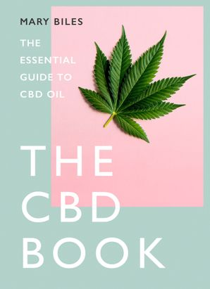 THE CBD BOOK: The Essential Guide to CBD Oil Hardcover  by Mary Biles