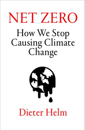 Net Zero: How We Stop Causing Climate Change Hardcover  by Dieter Helm