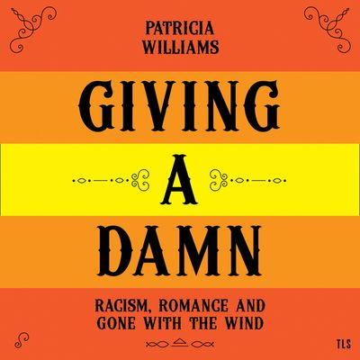 Giving A Damn: Racism, Romance and Gone with the Wind - Patricia Williams