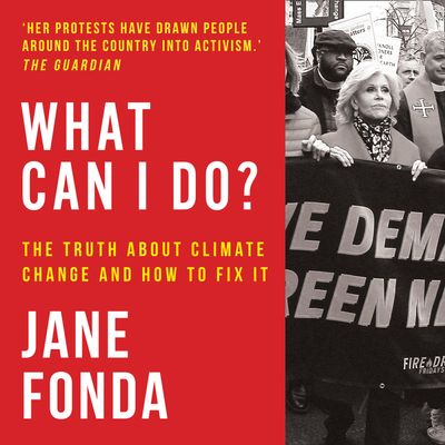 What Can I Do?: The Truth About Climate Change and How to Fix It - Jane Fonda, Read by to be announced