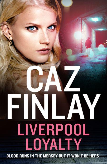 Liverpool Loyalty (Bad Blood, Book 4) - Caz Finlay