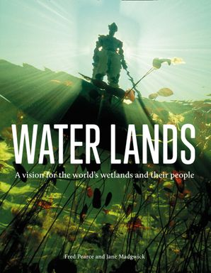 Water Lands: A vision for the world's wetlands and their people eBook  by