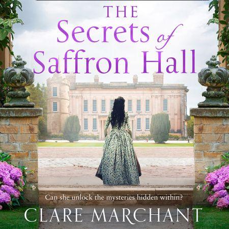 The Secrets of Saffron Hall - Clare Marchant, Read by Hattie Ladbury
