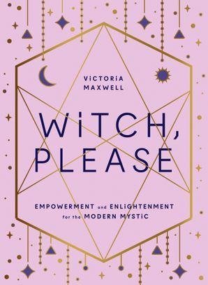 Witch, Please: Empowerment and Enlightenment for the Modern Mystic Hardcover  by Vix Maxwell
