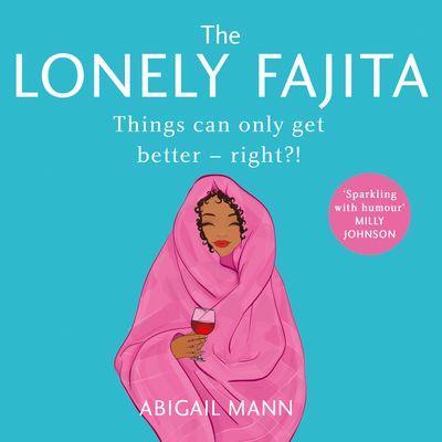 The Lonely Fajita - Abigail Mann, Read by Kate Louise Okello