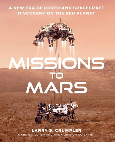 Missions to Mars: A New Era of Rover and Spacecraft Discovery on the Red Planet - Larry Crumpler