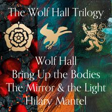 Wolf Hall, Bring Up the Bodies and The Mirror and the Light (The Wolf Hall Trilogy)