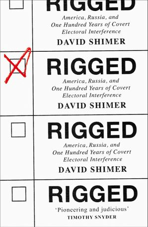 Rigged: America, Russia and 100 Years of Covert Electoral Interference Hardcover  by David Shimer