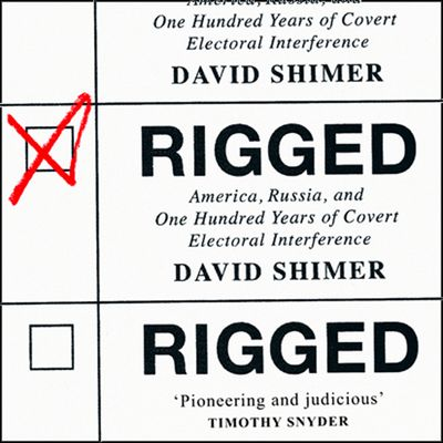 Rigged: America, Russia and 100 Years of Covert Electoral Interference - David Shimer, Read by Kevin R. Free