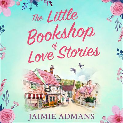 The Little Bookshop of Love Stories - Jaimie Admans, Read by Beth Chalmers