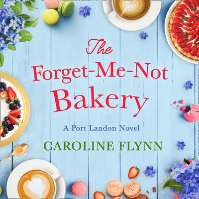 The Forget-Me-Not Bakery - Caroline Flynn, Read by Daniela Acitelli and Ben Allen
