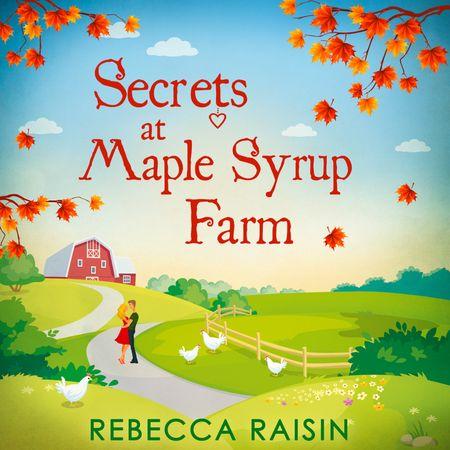 Secrets At Maple Syrup Farm - Rebecca Raisin, Read by Daniela Acitelli