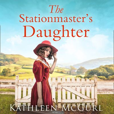 The Stationmaster's Daughter - Kathleen McGurl, Read by Sarah Cullum and John Hopkins