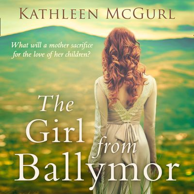 The Girl From Ballymor - Kathleen McGurl, Read by Avena Wallace