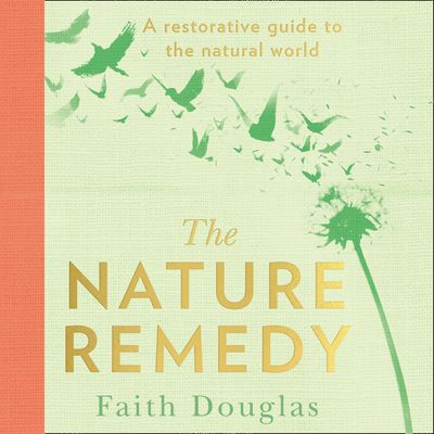 The Nature Remedy: A restorative guide to the natural world - Faith Douglas, Read by Kristin Atherton