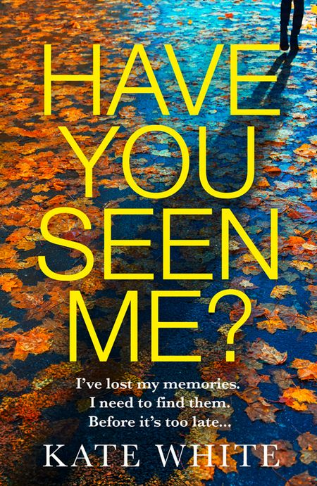 Have You Seen Me? - Kate White