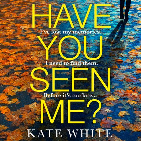 Have You Seen Me? - Kate White, Read by Cynthia Farrell