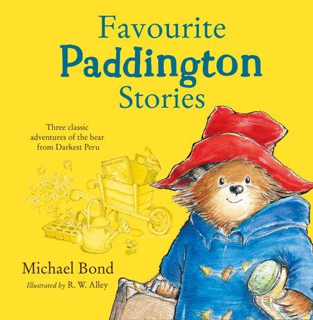 Favourite Paddington Stories: Paddington in the Garden, Paddington at the Carnival, Paddington and the Grand Tour (Paddington) - Michael Bond, Illustrated by R.W. Alley